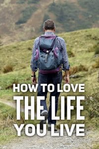 How to love the life you life