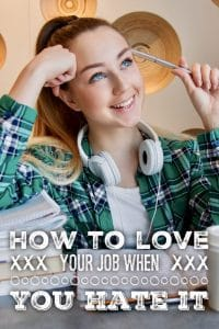 How to love your job when you hate it