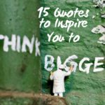 15 Quotes to Inspire You to Think Bigger
