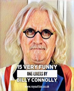 15 Very Funny One-Liners by Billy Connolly
