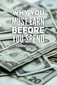 Why you must earn before you spend