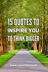 Quotes to inspire you to think bigger