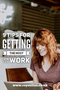 Getting the most from your work