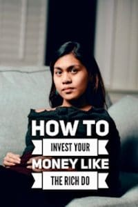 How to invest your money like the rich do
