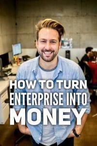 Turn enterprise into money