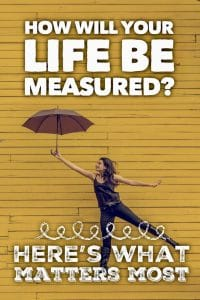 How will your life be measured