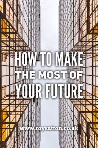 How to make the most of your future