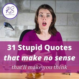 31 Stupid Quotes that make no sense