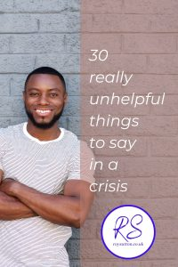 30 really unhelpful things to say in a crisis